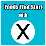 Foods that start with X.